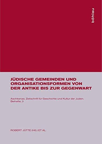 9783205985372: Jüdische Gemeinden Und Organisationsformen Von Der Antike Bis Zur Gegenwart (Aschkenas) (German Edition)