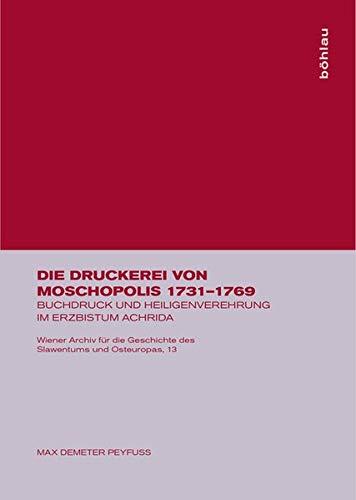 9783205985716: Die Druckerei Von Moschopolis 1731-1769: Buchdruck Und Heiligenverehrung Im Erzbistum Achrida (Wiener Archiv Für Die Geschichte Des Slawentums Und Osteuropas) (German Edition)