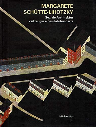 9783205986072: Margarete Schütte-Lihotzky: Soziale Architektur : Zeitzeugin eines Jahrhunderts