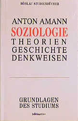 Soziologie. Ein Leitfaden zu Theorien, Geschichte und: Amann, Anton