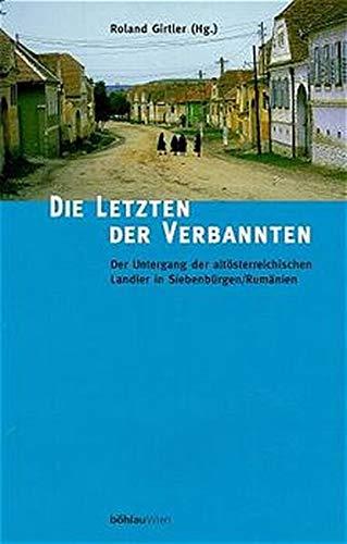 9783205986799: Die Letzten der Verbannten: Der Untergang der altosterreichischen Landler in Siebenburgen/Rumanien (German Edition)