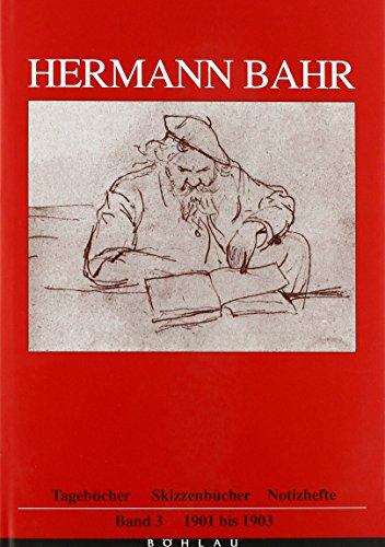 9783205987031: Hermann Bahr. Tagebücher, Skizzenbücher, Notizhefte Band 3: 1901-1903. Herausgegeben von: Moritz Csaky. Bearb. Von Helene Zand und Lukas Mayerhofer