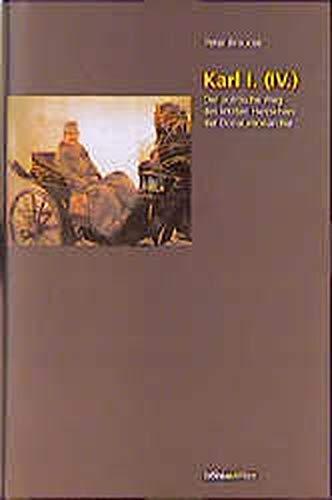 9783205987376: Karl I. (IV.): Der politische Weg des letzten Herrschers der Donaumonarchie (German Edition)