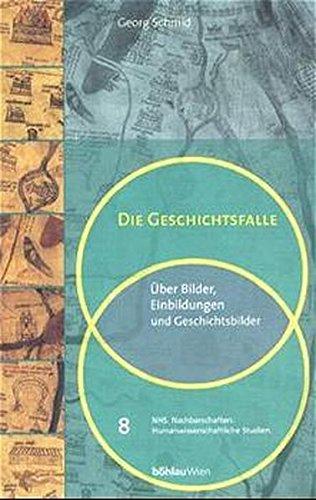 9783205988892: Die Geschichtsfalle: Über Bilder, Einbildungen und Geschichtsbilder (Nachbarschaften, humanwissenschaftliche Studien) (German Edition)
