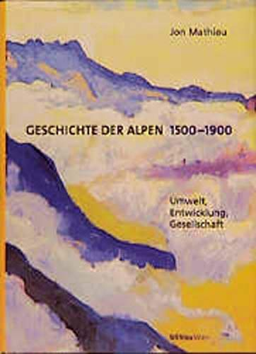 9783205989288: Geschichte der Alpen, 1500-1900: Umwelt, Entwicklung, Gesellschaft