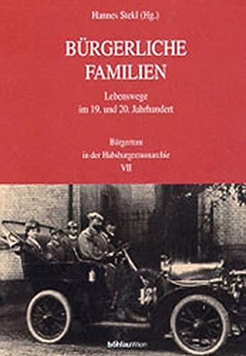 Burgerliche Familien: Lebenswege im 19. und 20. Jahrhundert (Burgertum in der Habsburgermonarchie):...