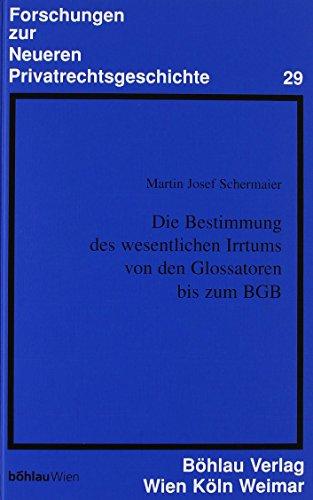 Die Bestimmung des wesentlichen Irrtums von den Glossatoren bis zum BGB: Martin Josef Schermaier