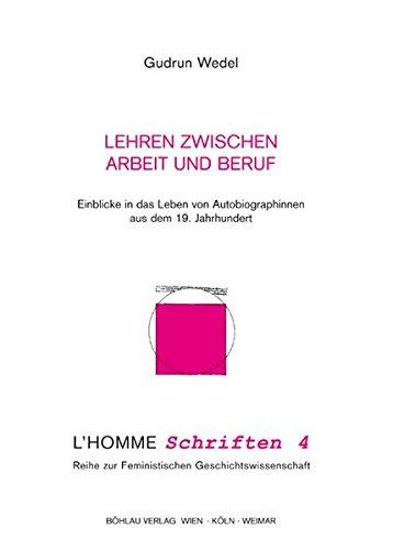 9783205990413: Lehren zwischen Arbeit und Beruf: Einblicke in das Leben von Autobiographinnen aus dem 19. Jahrhundert (Homme Schriften)