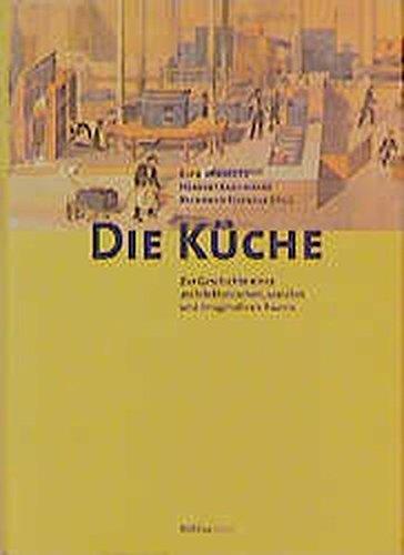 9783205990765: Die Küche: Zur Geschichte eines architektonischen, sozialen und imaginativen Raums