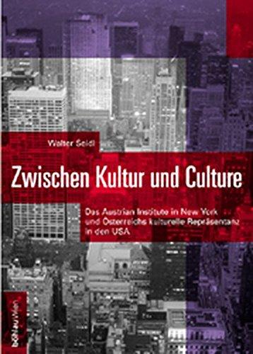 Zwischen Kultur Und Culture: Das Austrian Institute in New York Und Osterreichs Kulturelle ...