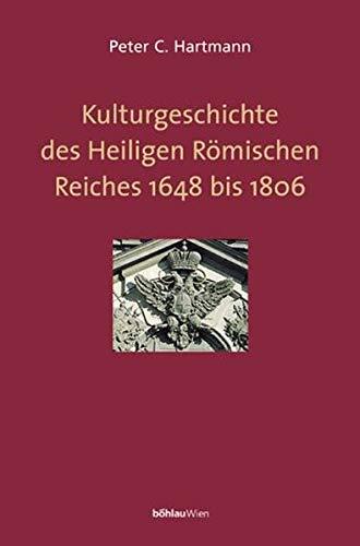 9783205993087: Kulturgeschichte des Heiligen Römischen Reiches 1648 bis 1806