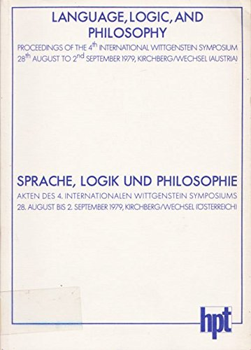 Sprache, Logik Und Philosophie: Akten Des Vierten Internationalen Wittgenstein Symposiums. Language...