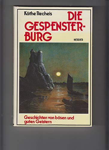 Die Gespensterburg. Geschichten von bösen und guten: Recheis, Käthe: