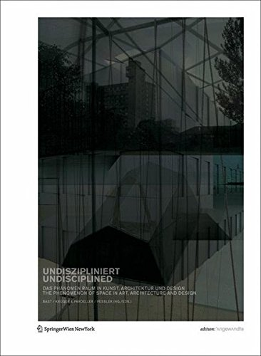 9783211094112: UNDISZIPLINIERT / UNDISCIPLINED: Das Phänomen Raum in Kunst, Architektur und Design / The Phenomenon of Space in Art, Architecture and Design: Das ... Architecture and Design (Edition Angewandte)