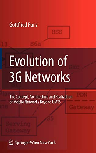 Evolution of 3G Networks: The Concept, Architecture and Realization of Mobile Networks Beyond UMTS:...