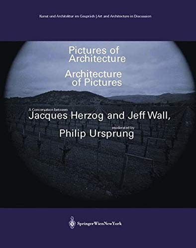 Pictures of Architecture Architecture of Pictures: A Conversation between Jacques Herzog and Jeff Wall, moderated by Philip Ursprung (Kunst und ... ... Art and Architecture in Discussion(closed)) (9783211203491) by Jeff Wall; Jacques Herzog; Philip Ursprung