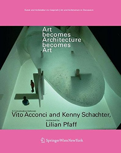 9783211237687: Architecture Becomes Art: A Conversation Between Vito Acconci and Kenny Schachter, Moderated by Lilian Pfaff (Art and Architecture in Discussion)