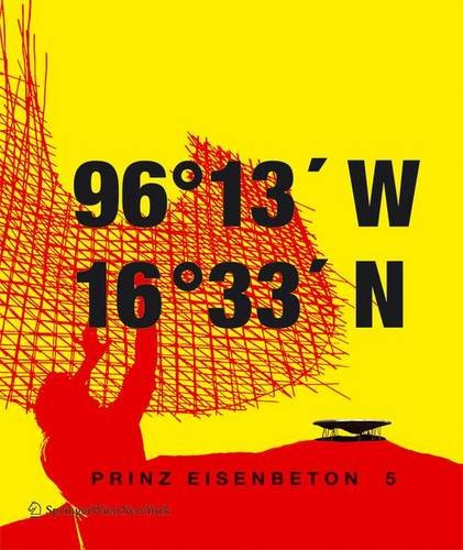 9783211254639: Prinz Eisenbeton 5: techo en mexico/the mexican roof: 96° 13' W. 16° 33'N: Techo En Mexico/the Mexican Roof v. 5