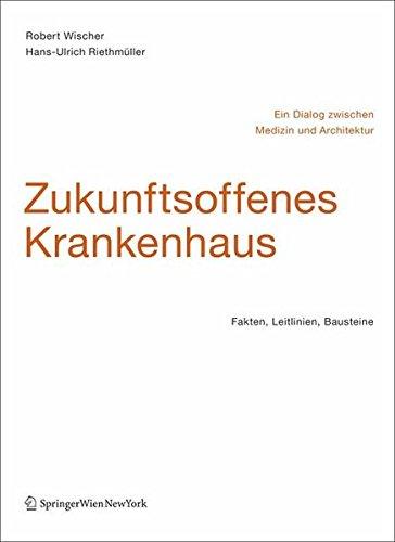 9783211258941: Zukunftsoffenes Krankenhaus – Ein Dialog zwischen Medizin und Architektur: Fakten, Leitlinien, Bausteine (German Edition)