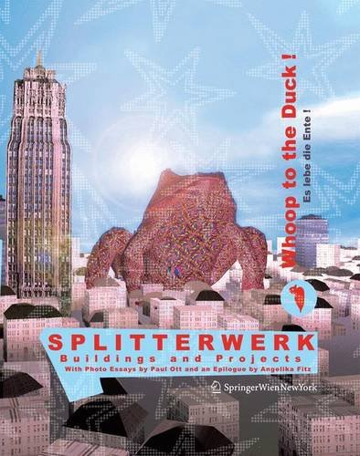 9783211285411: SPLITTERWERK. Whoop to the Duck! Es lebe die Ente!: Buildings and Projects (German and English Edition)
