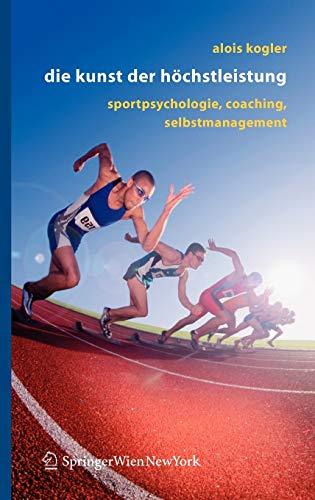 9783211291290: Die Kunst der Höchstleistung: Sportpsychologie, Coaching, Selbstmanagement (German Edition)