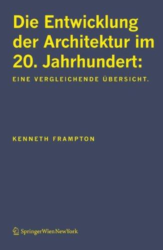 Die Entwicklung der Architektur im 20. Jahrhundert: Eine vergleichende Ãœbersicht (German Edition) (3211311963) by Kenneth Frampton