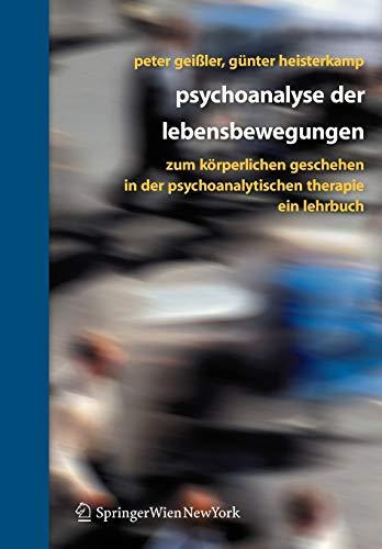 9783211486085: Psychoanalyse der Lebensbewegungen: Zum körperlichen Geschehen in der psychoanalytischen Therapie - Ein Lehrbuch (German Edition)