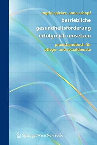 9783211486436: Betriebliche Gesundheitsförderung erfolgreich umsetzen: Praxishandbuch für Pflege- und Sozialdienste: Praxishandbuch Fur Pflege- Und Sozialdienste