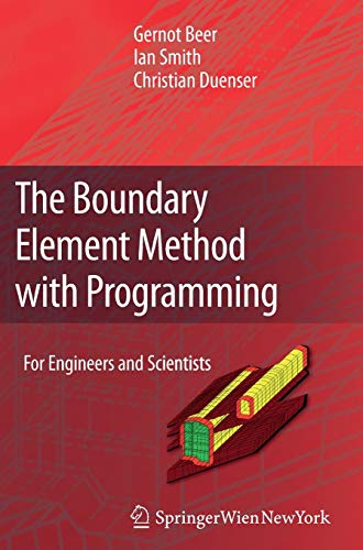 The Boundary Element Method with Programming: For Engineers and Scientists: Beer, Gernot; Smith, ...