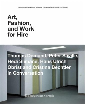 9783211757871: Art, Fashion and Work for Hire: Thomas Demand, Peter Saville, Hedi Slimane, Hans Ulrich Obrist and Cristina Bechtler in Conversation