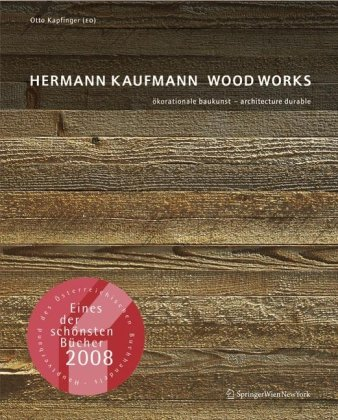 9783211791752: Hermann Kaufmann WOOD WORKS: ökorationale Baukunst - architecture durable (German, English and French Edition)