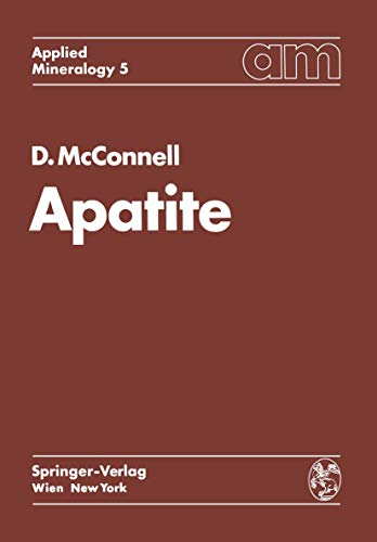 9783211810958: Apatite: Its Crystal Chemistry, Mineralogy, Utilization, and Geologic and Biologic Occurrences (Applied Mineralogy Technische Mineralogie)