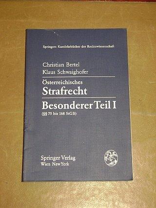Österreichisches Strafrecht | Besonderer Teil I (§§ 75 bis 168 StGB): Bertel, ...