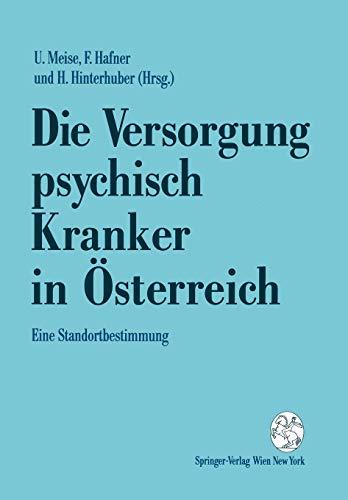 Die Versorgung psychisch Kranker in Österreich. Eine Standortbestimmung.: Meise, Ullrich, ...