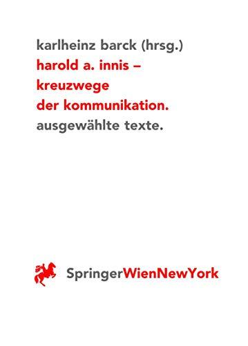9783211828472: Harold A. Innis Kreuzwege der Kommunikation: Ausgewählte Texte (Ästhetik und Naturwissenschaften)