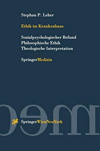 Ethik im Krankenhaus: Sozialpsychologischer Befund Philosophische Ethik: Leher, Stephan P.