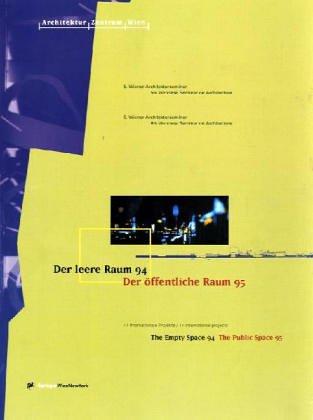 9783211828953: Der leere Raum 94 / The Empty Space 94 Der öffentliche Raum 95 / The Public Space 95: 5. Wiener Architekturseminar/5th Viennese Seminar on ... on Architecture (German and English Edition)
