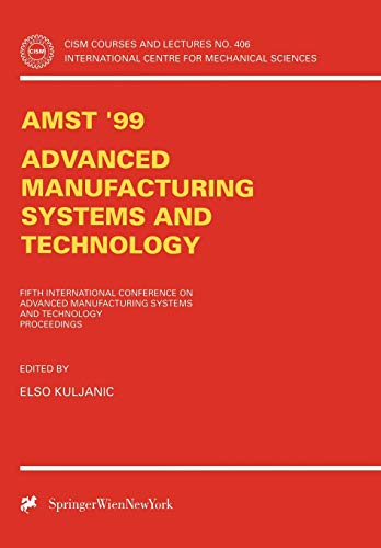 9783211831489: AMST'99 - Advanced Manufacturing Systems and Technology: Proceedings of the Fifth International Conference (CISM International Centre for Mechanical Sciences)