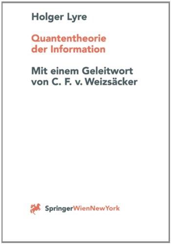 9783211832042: Quantentheorie der Information: Zur Naturphilosophie der Theorie der Ur-Alternativen und einer abstrakten Theorie der Information (German Edition)