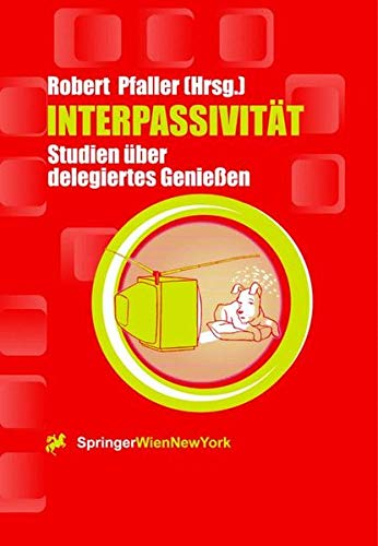 9783211833032: Interpassivität: Studien über delegiertes Genießen (Ästhetik und Naturwissenschaften / Bildende Wissenschaften - Zivilisierung der Kulturen) (German Edition)
