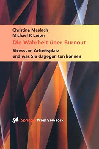 9783211835722: Die Wahrheit über Burnout: Stress am Arbeitsplatz und was Sie dagegen tun können (German Edition)