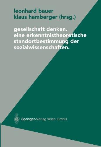 9783211837337: Gesellschaft denken: Eine erkenntnistheoretische Standortbestimmung der Sozialwissenschaften (Politische Philosophie und Ökonomie)