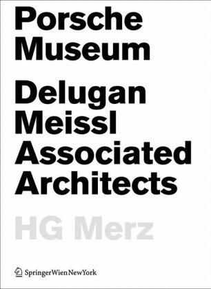 Porsche Museum: Delugan Meissl Associated Architects HG Merz