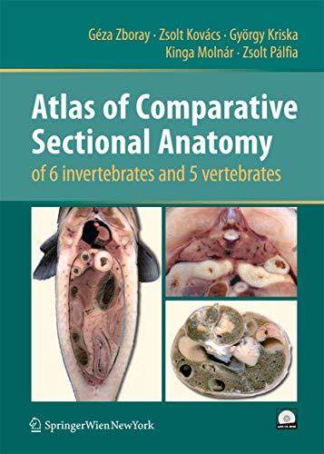 Atlas of Comparative Sectional Anatomy of 6 invertebrates and 5 vertebrates: Géza Zboray