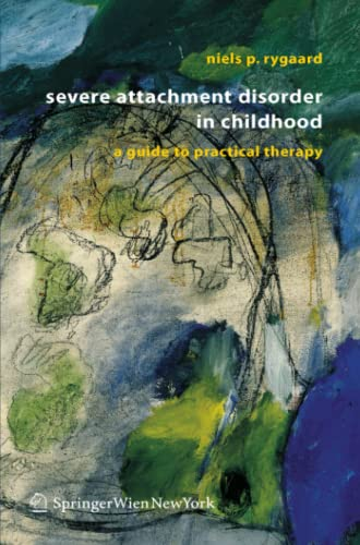 9783211998816: Severe Attachment Disorder in Childhood: A Guide to Practical Therapy