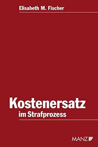 Der Kostenersatz im Strafprozess: Elisabeth M. Fischer