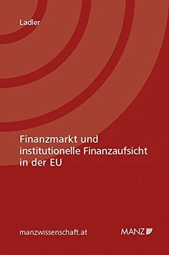 Finanzmarkt und institutionelle Finanzaufsicht in der EU: Mona Philomena Ladler