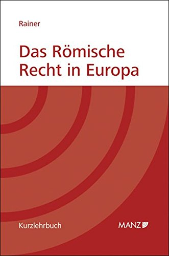 Das Römische Recht in Europa: J. Michael Rainer