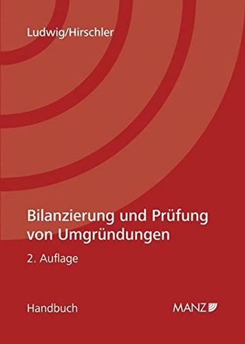 Bilanzierung und Prüfung von Umgründungen. Österreichisches Recht: Christian Ludwig