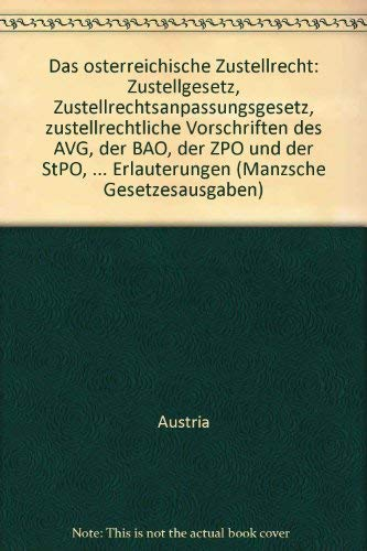 9783214031909: Das österreichische Zustellrecht: Zustellgesetz, Zustellrechtsanpassungsgesetz, zustellrechtliche Vorschriften des AVG, der BAO, der ZPO und der ... (Manzsche Gesetzesausgaben) (German Edition)